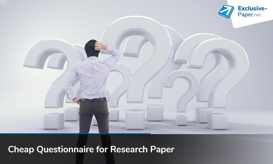 Cheap Questionnaire for a Research Paper