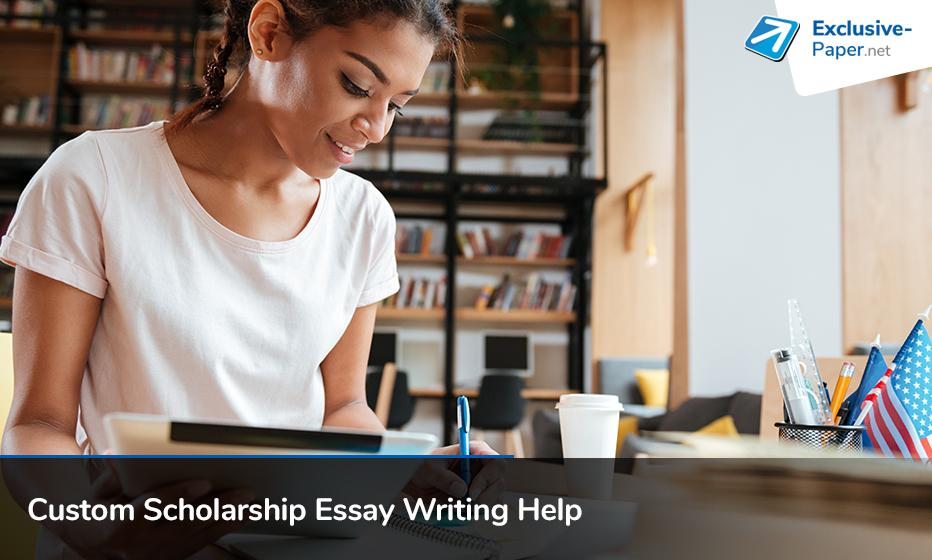 Custom Scholarship Essay Writing Help