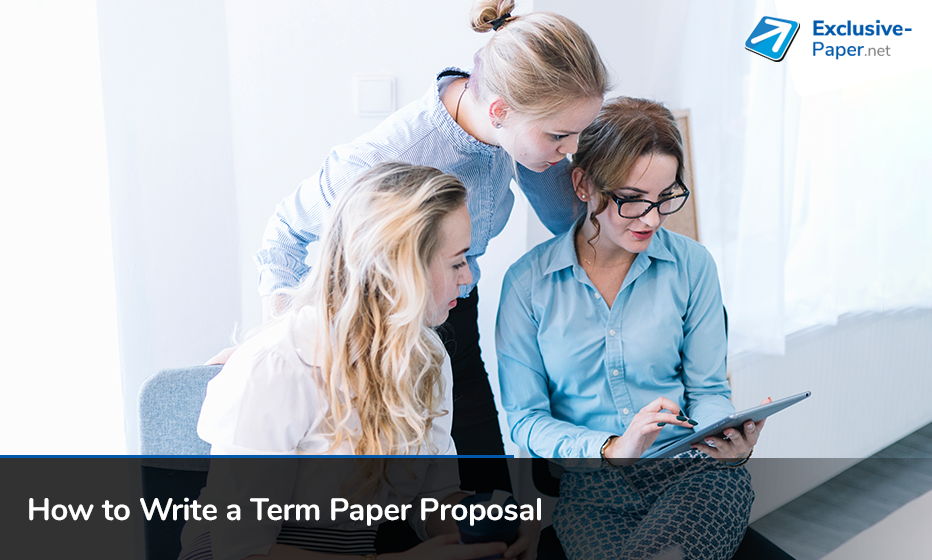 How to Write a Perfect Term Paper Proposal?